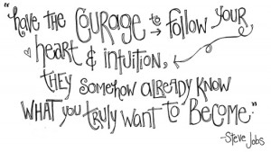 have-the-courage-to-follow-your-heart-intuition-they-somehow-already ...