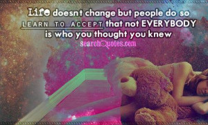 ... do, so learn to accept that not everybody is who you thought you knew