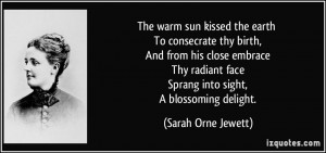 ... radiant face Sprang into sight, A blossoming delight. - Sarah Orne
