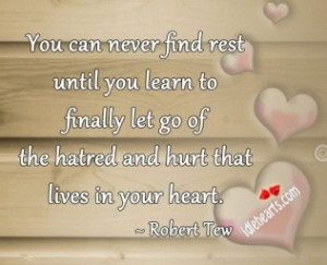 Let go of the hatred and hurt