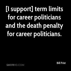 Bill Frist - [I support] term limits for career politicians and the ...