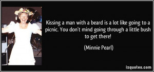 beard is a lot like going to a picnic. You don't mind going through ...
