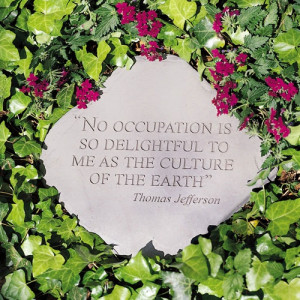 ... stone (or wall hanging) with Thomas Jefferson's famous gardening quote