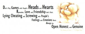 Don't Play Games with People's Heads and Hearts. Remember, Love and ...