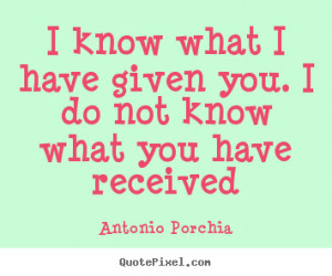 ... quote - I know what i have given you. i do not know what you have