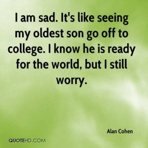 am sad. It's like seeing my oldest son go off to college. I know he ...