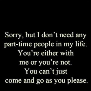 ... You're Not. You Can't Just Come And Go As You Please ~ Love Quote