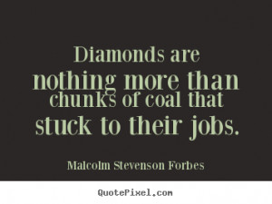 Malcolm Stevenson Forbes picture quotes - Diamonds are nothing more ...