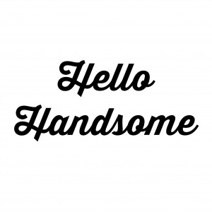 Hey Handsome Quotes You Are Handsome Quotes