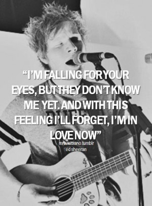 ... don't know me yet, and with a feeling I'll forget, I'm in love now