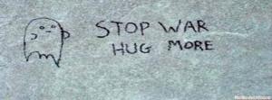 Stop war, hug more