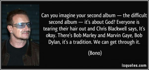 ... Chris Blackwell says, It's okay. There's Bob Marley and Marvin Gaye