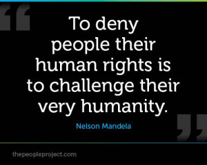 to-deny-people-their-human-rights-is-to-challenge-their-very-humanity ...