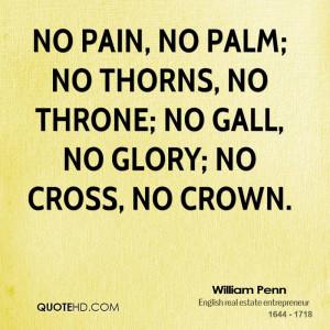 ... no palm; no thorns, no throne; no gall, no glory; no cross, no crown