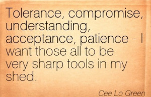 Tolerance, Compromise, Understanding, Acceptance, Patience – I Want ...