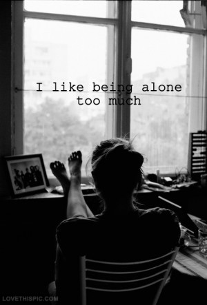 love it i like being alone to much