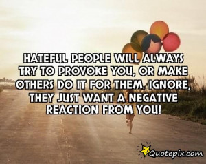... do it for them. Ignore, they just want a negative reaction from you