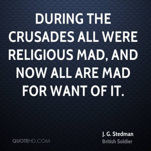 During the crusades all were religious mad, and now all are mad for ...