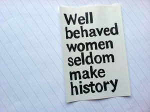 STICKER Well behaved women seldom make history by WordsIGiveBy, $2.50