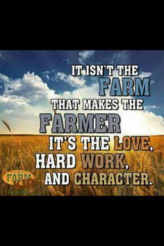 Farmer = Hard Work, Character & Love! More