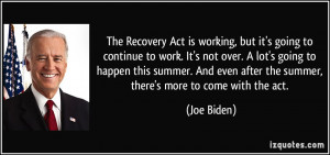 The Recovery Act is working, but it's going to continue to work. It's ...