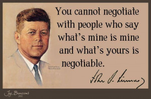 ... yours is negotiable. ~ John F Kennedy #kennedy #quote #negotiate