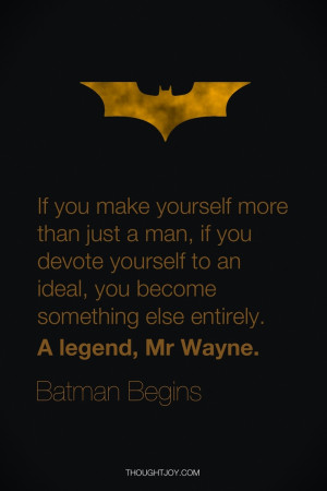 ... To An Ideal, You Become Something Else Entirely A Legend. Mr. Wayne