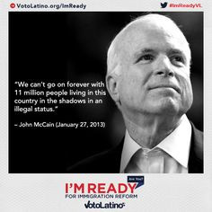 "... this country in the shadows in an illegal status."" John McCain More"