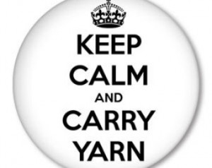 Keep Calm and Carry Yarn .... funny knitting saying on a pinback ...