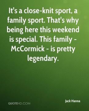 Jack Hanna - It's a close-knit sport, a family sport. That's why being ...