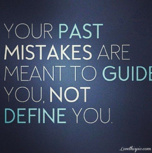 ... Past Mistakes Are Meant To Guide You, Not Define You - Mistake Quote