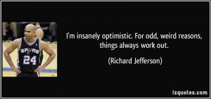 insanely optimistic. For odd, weird reasons, things always work ...