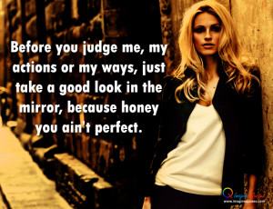 Because honey you ain't perfect Life Quotes