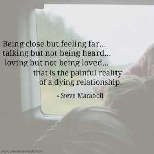 Being close but feeling far, talking but not being heard, loving but ...