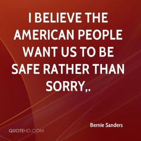 Bernie Sanders - I believe the American people want us to be safe ...