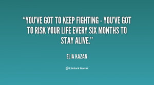 You've got to keep fighting - you've got to risk your life every six ...