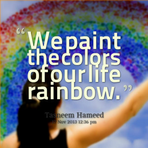 Quotes Picture: we paint the colors of our life rainbow
