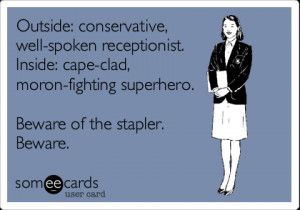 Funny Workplace Ecard: Outside: conservative, well-spoken receptionist ...