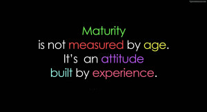 Don't Know The Actual Meaning Of Maturity