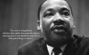 No work is insignificant. All labor that uplifts humanity has dignity ...
