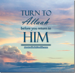 Turn to Allah Before You return to him :: Islamic Quotes