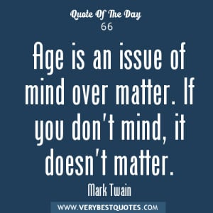 Aging-quotes-Age-is-an-issue-of-mind-over-matter.-If-you-dont-mind-it ...