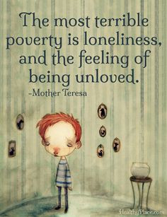 Depression quote: The most terrible poverty is loneliness, and the ...