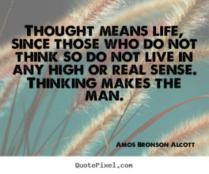 Life quote - Thought means life, since those who do not think so do ...