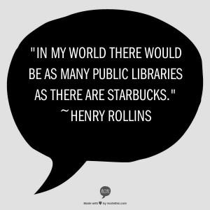 ... Rollins Quotes, Books Quotes, So True, Public Libraries, Man Crush