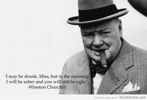 Winston Churchill quote on being drunk
