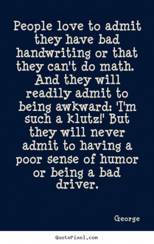 People love to admit they have bad handwriting or that they can't do ...