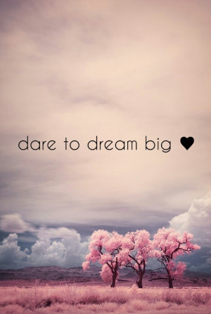 cute, dream big, im a dreamer, love, pretty, quote, quotes