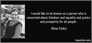 ... freedom and equality and justice and prosperity for all people. - Rosa