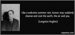 ... cleanse and cool the earth, the air and you. - Langston Hughes